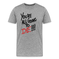 T-Shirts ~ Men's Premium T-Shirt ~ Going To Die