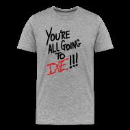 T-Shirts ~ Men's Premium T-Shirt ~ Going To Die