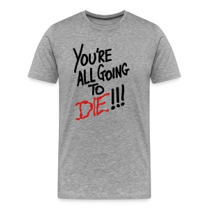 Going To Die - Men's Premium T-Shirt