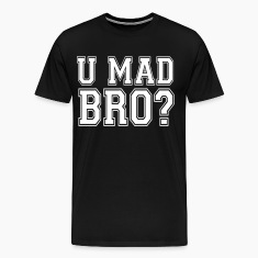 U Mad Bro? T-Shirts - stayflyclothing.com