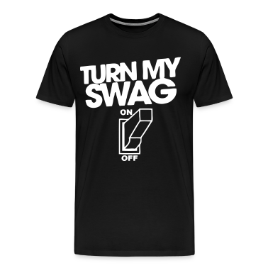 Turn My Swag On T-Shirts - stayflyclothing.com