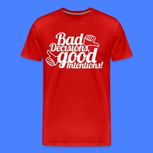 Bad Decisions Good Intentions T-Shirts - stayflyclothing.com - Men's Premium T-Shirt