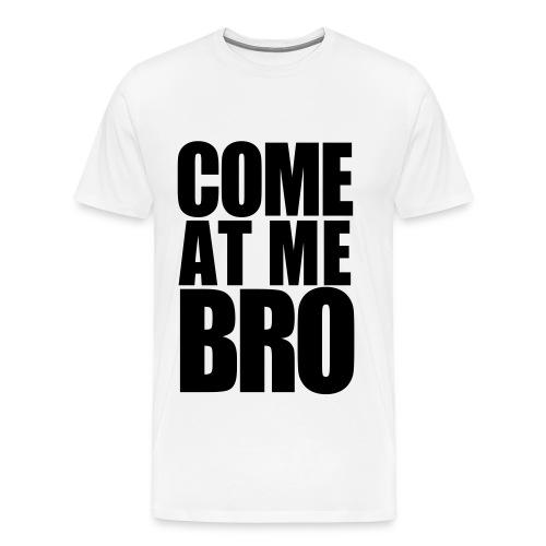 Come at me Bro! - Men's Premium T-Shirt