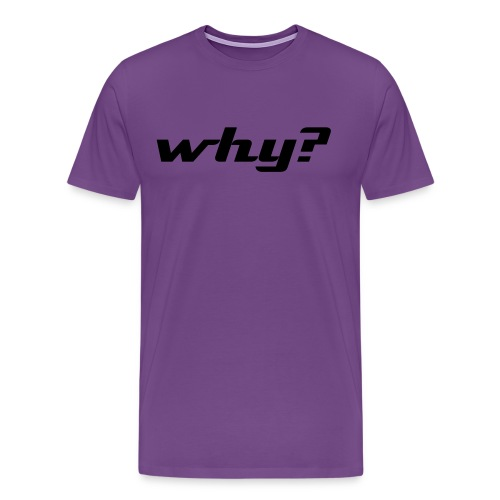 why? Men's tee - Men's Premium T-Shirt