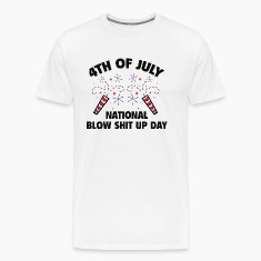 4th Of July - National Bow Shit Up Day T-Shirts