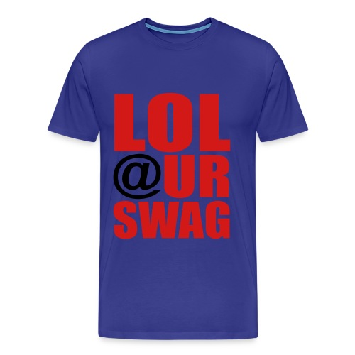 LOL @ UR SWAG - Men's Premium T-Shirt