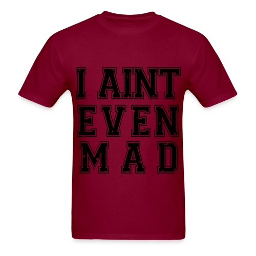 I AINT EVEN MAD - Men's T-Shirt