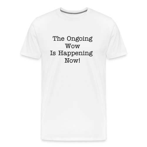 Ongoing Wow! - Men's Premium T-Shirt