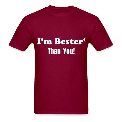 I'm Bester' Than You (BURGUNDY) - Men's T-Shirt