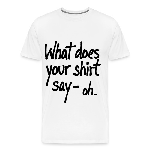 What Does This Shirt Say- OH. - Men's Premium T-Shirt