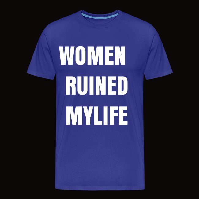 7ade77a845f WOMEN RUINED MYLIFE 3x  4x tee