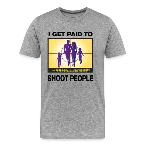 I Get Paid To Shoot People - Men's Premium T-Shirt