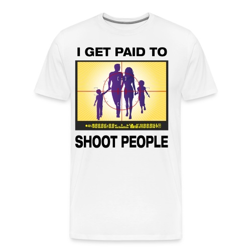I Get Paid To Shoot People - Men's Premium T-Shirt