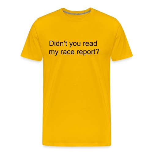 Didn't You Read My Race Report? - Men's Premium T-Shirt