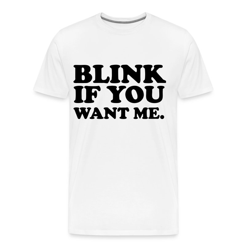 Blink If You Want Me - Men's Premium T-Shirt
