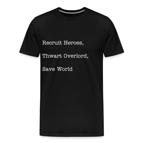 Recruit Heroes, Thwart Overlord, Save World - Men's Premium T-Shirt