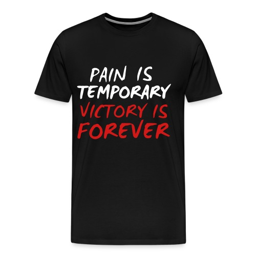 Pain is Temporary Victory is Forever - Men's Premium T-Shirt