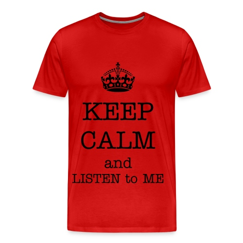 Keep Calm and Listen to ME - Men's Premium T-Shirt