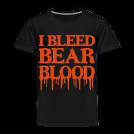 Baby & Toddler Shirts ~ Toddler Premium T-Shirt ~ I Bleed Bear Blood