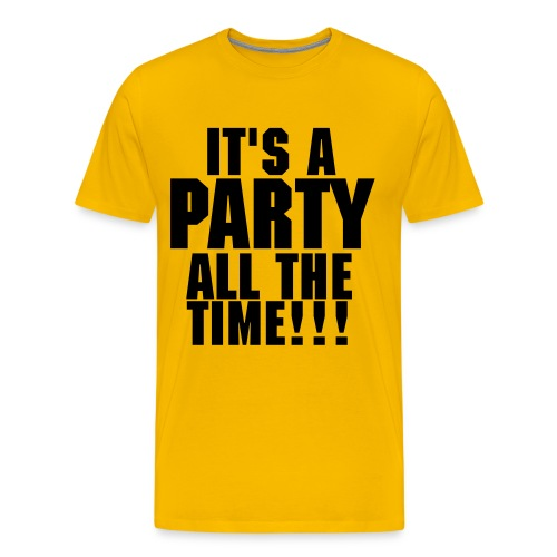Its a party all the time!!! [male] - Men's Premium T-Shirt