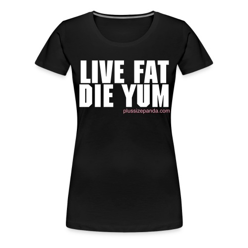 Live Fat Die Yum Women's Plus Size T-Shirt - Women's Premium T-Shirt