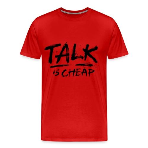 Talk is Cheap  - Men's Premium T-Shirt