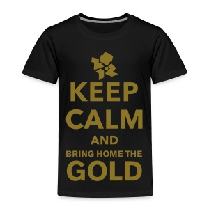 Keep Calm Bring Home Gold - Toddler Premium T-Shirt