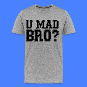 U Mad Bro? T-Shirts - stayflyclothing.com - Men's Premium T-Shirt