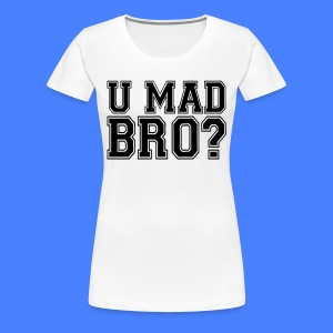 U Mad Bro? Women's T-Shirts - stayflyclothing.com - Women's Premium T-Shirt