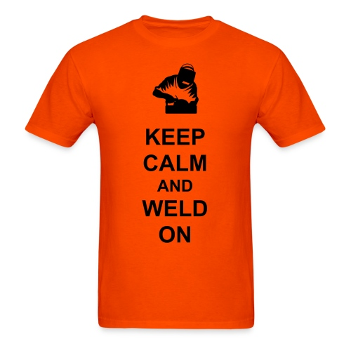 Keep Calm and Weld On - Men's T-Shirt