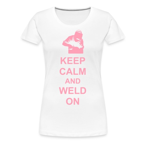 Ladies' Keep Calm and Weld On - Women's Premium T-Shirt
