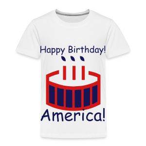 Happy Birthday America! - Toddler Premium T-Shirt