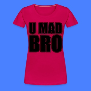U Mad Bro Women's T-Shirts - stayflyclothing.com - Women's Premium T-Shirt