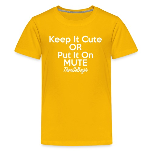 Keep it Cute of Put it on Mute - Kids' Premium T-Shirt