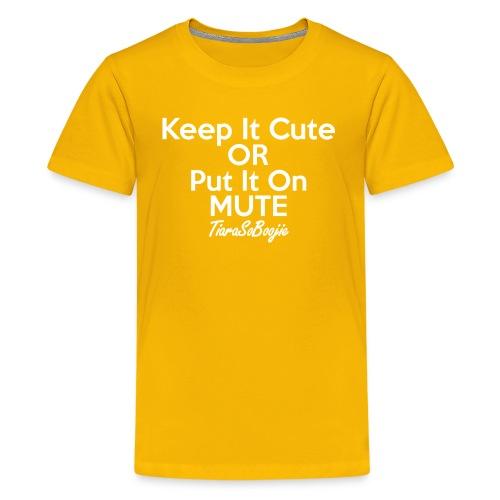 Keep it Cute of Put it on Mute - Kids' Premium T-Shirt
