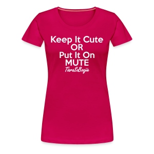Plus size Keep it Cute of Put it on Mute - Women's Premium T-Shirt