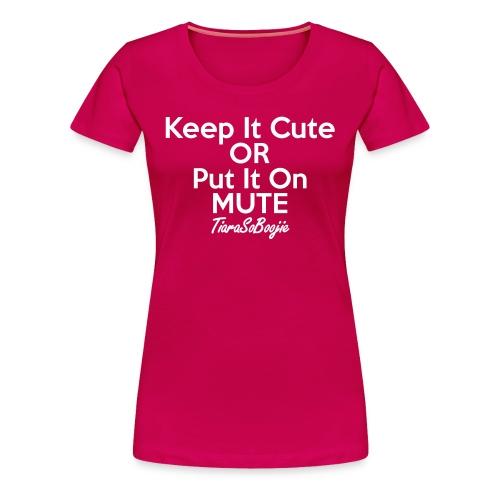 Plus size Keep it Cute of Put it on Mute - Women's Premium T-Shirt