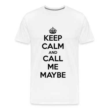 Keep Calm and Call Me Maybe Men's T-Shirt