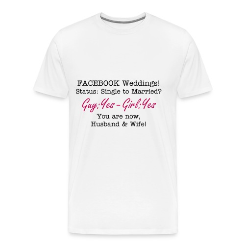 FACE BOOK Weddings!! Status: Single to Married? Guy: Yes Girl: Yes! You are now, Husband & Wife. - Men's Premium T-Shirt