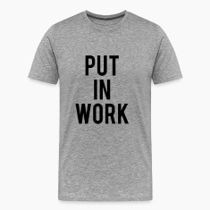 PUT IN WORK T-Shirts