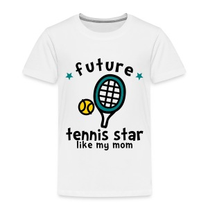 Tennis Star Like Mom - Toddler Premium T-Shirt