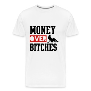 MONEY OVER BITCHES T-Shirts - Men's Premium T-Shirt