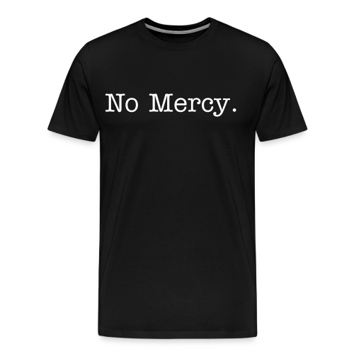 No Mercy. - Men's Premium T-Shirt