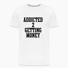 addicted_to_getting_money T-Shirts