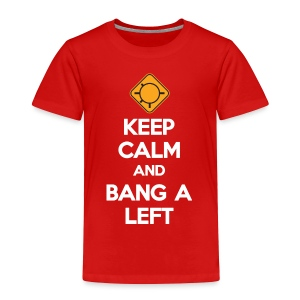 Keep Calm And Bang A Left - Toddler Premium T-Shirt
