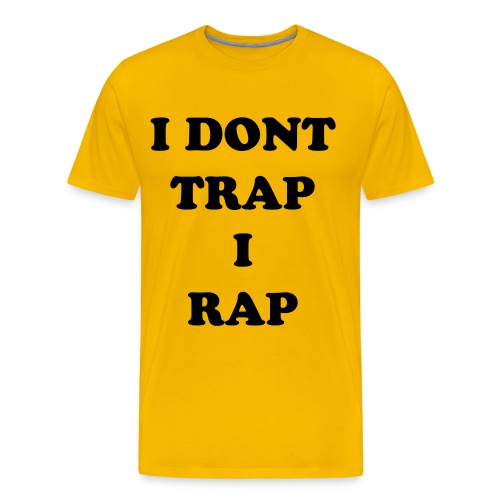 i DONT TRAP TSHIRT - Men's Premium T-Shirt