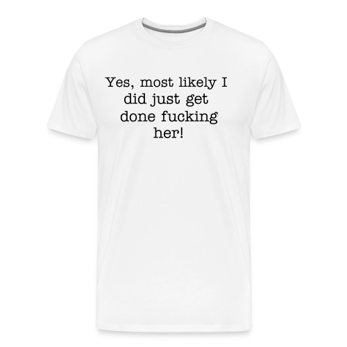 Yes, most likely(Male) - Men's Premium T-Shirt