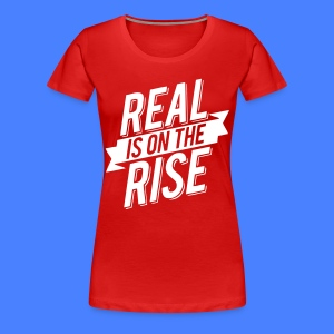 Real Is On The Rise Women's T-Shirts - stayflyclothing.com - Women's Premium T-Shirt