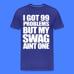 I Got 99 Problems T-Shirts - stayflyclothing.com - Men's Premium T-Shirt