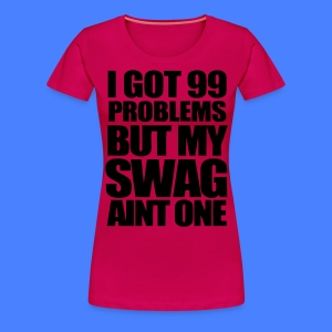 I Got 99 Problems Women's T-Shirts - stayflyclothing.com - Women's Premium T-Shirt